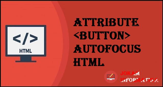Tagging <button> Autofocus Attribute Pada Bahasa Pemrograman HTML - JOKAM INFORMATIKA