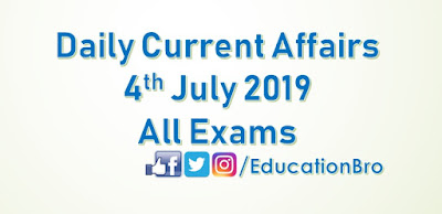 Daily Current Affairs 4th July 2019 For All Government Examinations