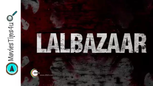 LalBazaar (ZEE5) Web Series Cast, Trailer, Release Date, Official Trailer