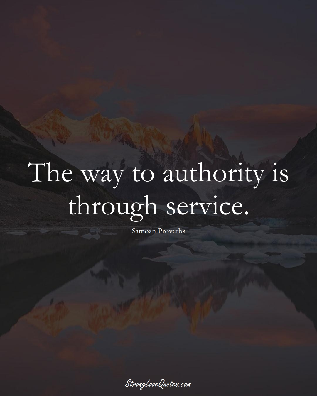The way to authority is through service. (Samoan Sayings);  #AustralianSayings