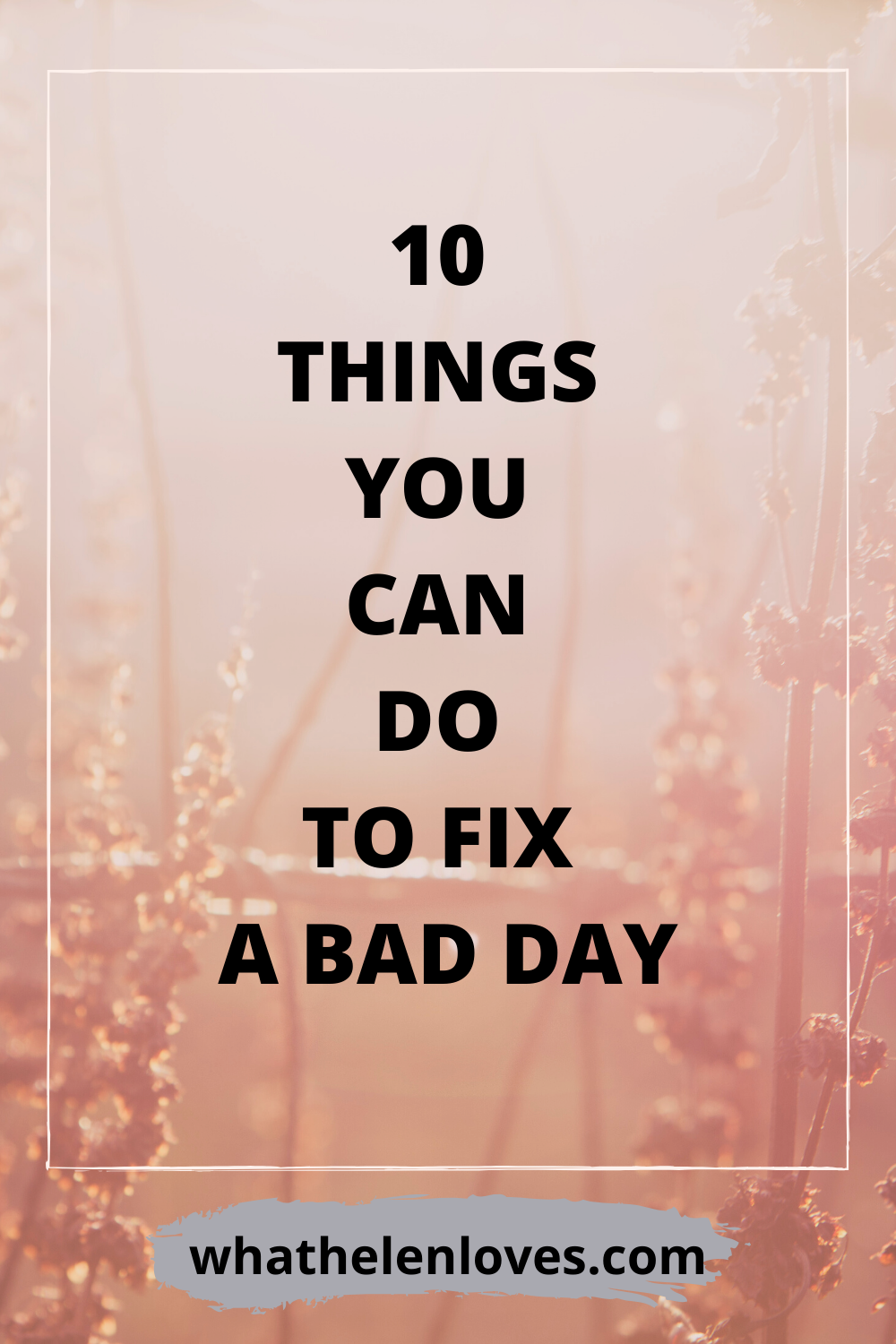 Pinterest pin for a post about 10 things you can do to fix a bad day.