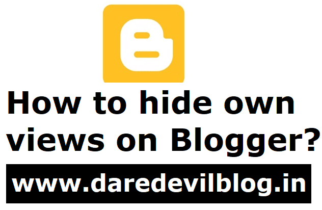 How to hide own views on Blogger, How to hide own views, Hide own views,Blogging tips, daredevil blog