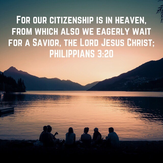 Our citizenship is in heaven. And we eagerly await a Savior from there, the Lord Jesus Christ.