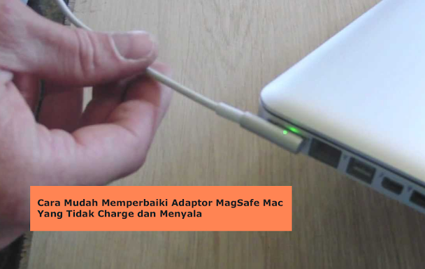 Perbaiki Adaptor MagSafe Mac Tidak Charge dan Menyala