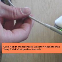 Cara Mudah Memperbaiki Adaptor MagSafe Mac Tidak Charge dan Menyala