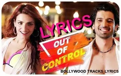 Out-Of-Control-Lyrics-Badshah-sahil-arya-sukriti-kakar