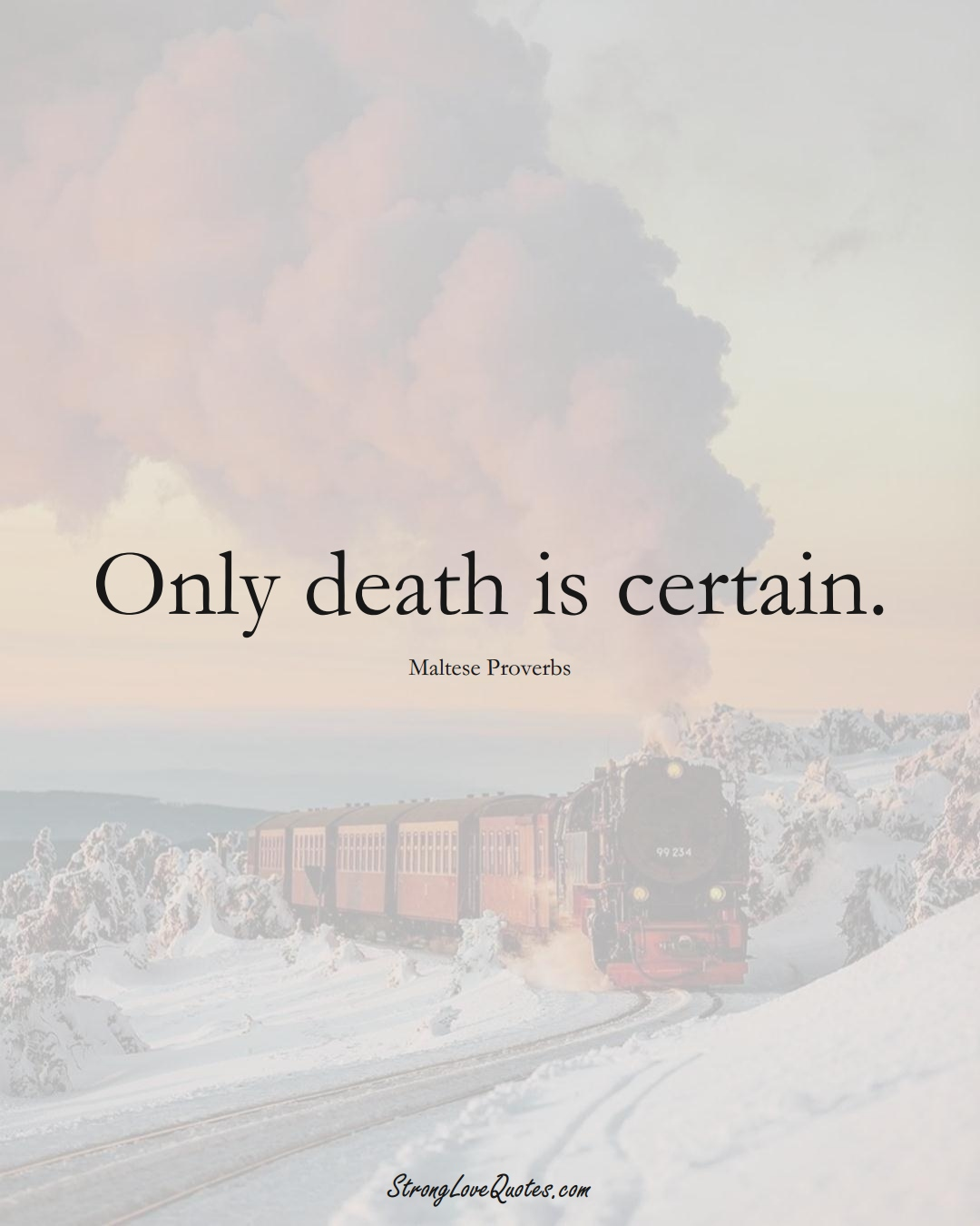Only death is certain. (Maltese Sayings);  #EuropeanSayings