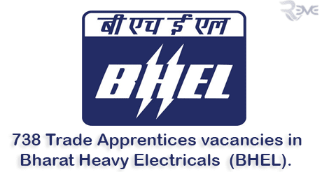738 Trade Apprentices vacancies in Bharat Heavy Electricals  (BHEL).