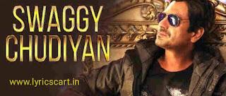 Swaggy Chudiyan Lyrics-Bole Chudiyan