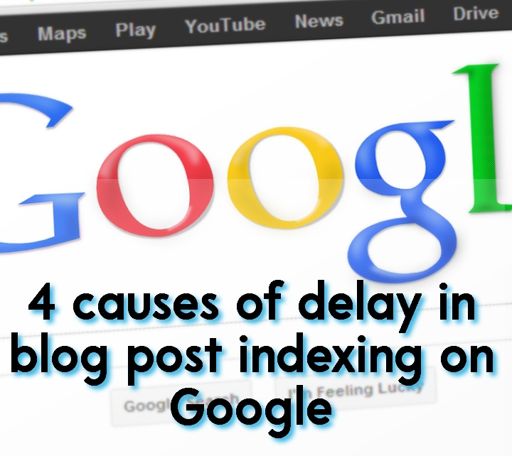 4 causes of delay in blog post indexing on Google