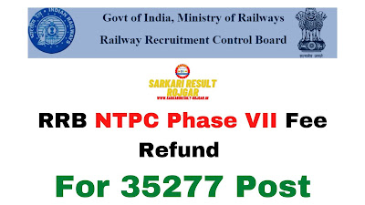 RRB NTPC Phase VII Fee Refund For 35277 Post