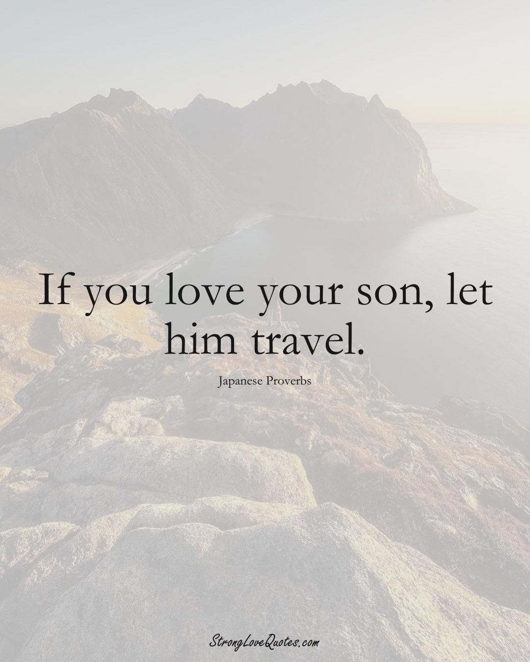 If you love your son, let him travel. (Japanese Sayings);  #AsianSayings