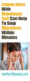Lemon Juice With Himalayan Salt Can Help To Stop Migraines Within Minutes