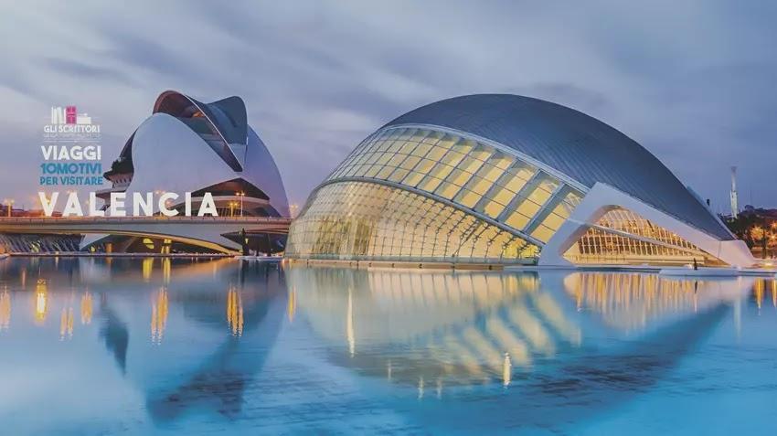 Valencia: 10 motivi per visitarla