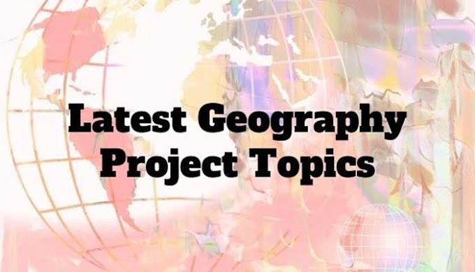 Latest Geography Project Topics
