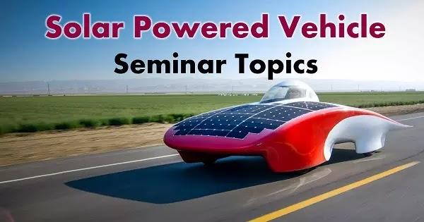 solar vehicle seminar topics projects
