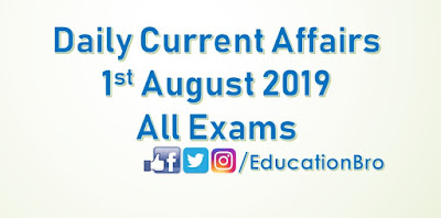 Daily Current Affairs 1st August 2019 For All Government Examinations