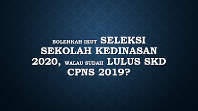 Apa Boleh Peserta Lolos SKD CPNS 2019 Mengikuti Seleksi Sekolah Kedinasan 2020?
