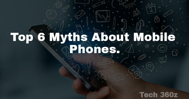 Top 6 Myths About Mobile Phones And The Truth Behind Them.