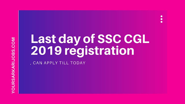 Last day of SSC CGL 2019 registration