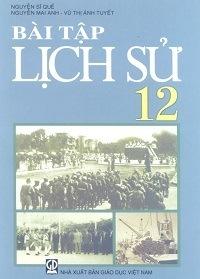 Bài Tập Lịch Sử 12 - Nguyễn Sĩ Quế