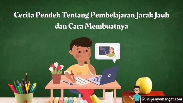 Cerita Pendek Tentang Pembelajaran Jarak Jauh dan Cara Membuatnya