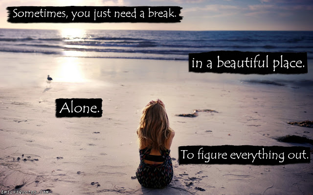 EmilysQuotes.Com-alone-need-beautiful-place-break-understanding-unknown.jpg