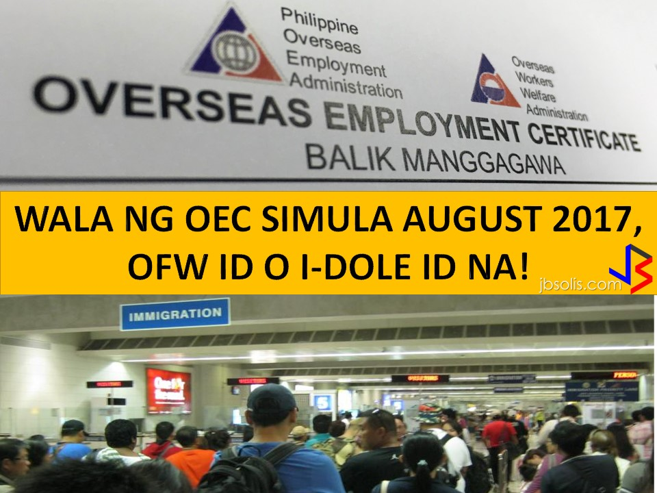 For years the Balik Mangagawa Certificate or OEC has been the portal paper for all the Overseas Filipino workers to pass the immigration. Now after the waiting for it to be abolished, it is almost in the hands of our Bagong Bayani the ease it will cause to them.  Department of Labor and Employement Secretary Bello confirms that there will be no OEC to to be furnished by the OFWs to complete the process and pass the immigration. The OFW ID will soon to start its fabrication this August 2017.   Instead the OFW ID or I- DOLE will replace the said document. Lifting of the suspension for the Direct hire was announced by the Secretary.  Where can we use the OFW ID or I-DOLE    Where can we use the OFW ID or I -DOLE Serves as ATM card/debit card for OFWs in OFW Ban   It could also be used as a beep card for MRT/LRT services.  The card can use to easily transact with government and private agencies.