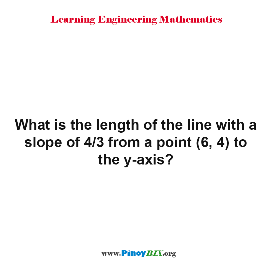 What is the length of the line with a slope of 4/3 from a point (6, 4) to the y-axis?