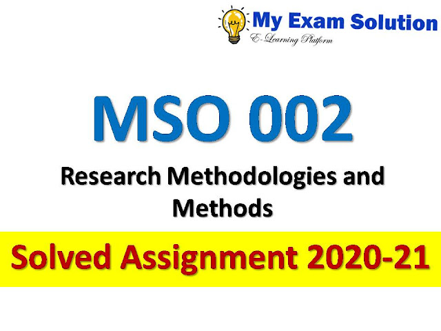 MSO 002 Research Methodologies and Methods Solved Assignment 2020-21