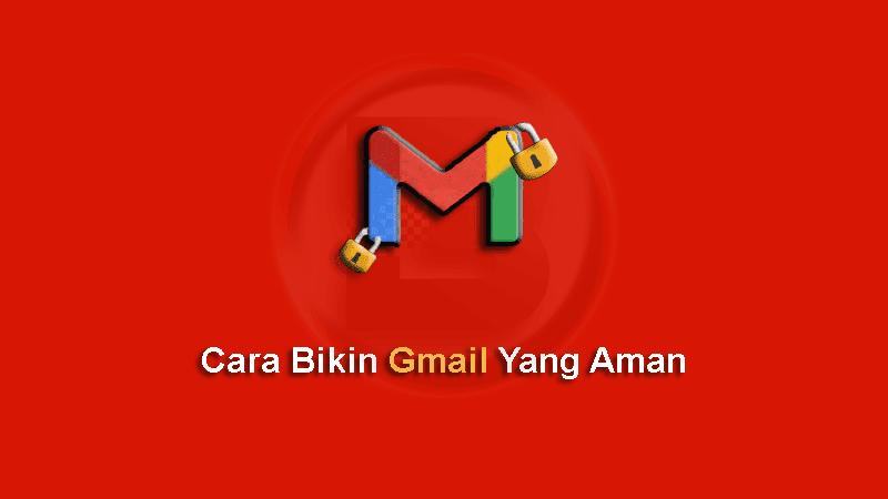 Cara Bikin Gmail Yang Aman