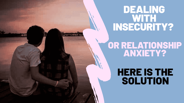 Dealing with insecurity in a relationship| Relationship Anxiety