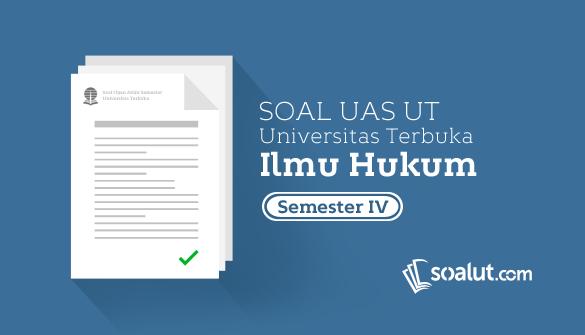Soal Ujian UT Ilmu Hukum Semester 4