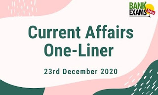 Current Affairs One-Liner: 23rd December 2020