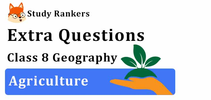 Agriculture Extra Questions Chapter 4 Class 8 Geography