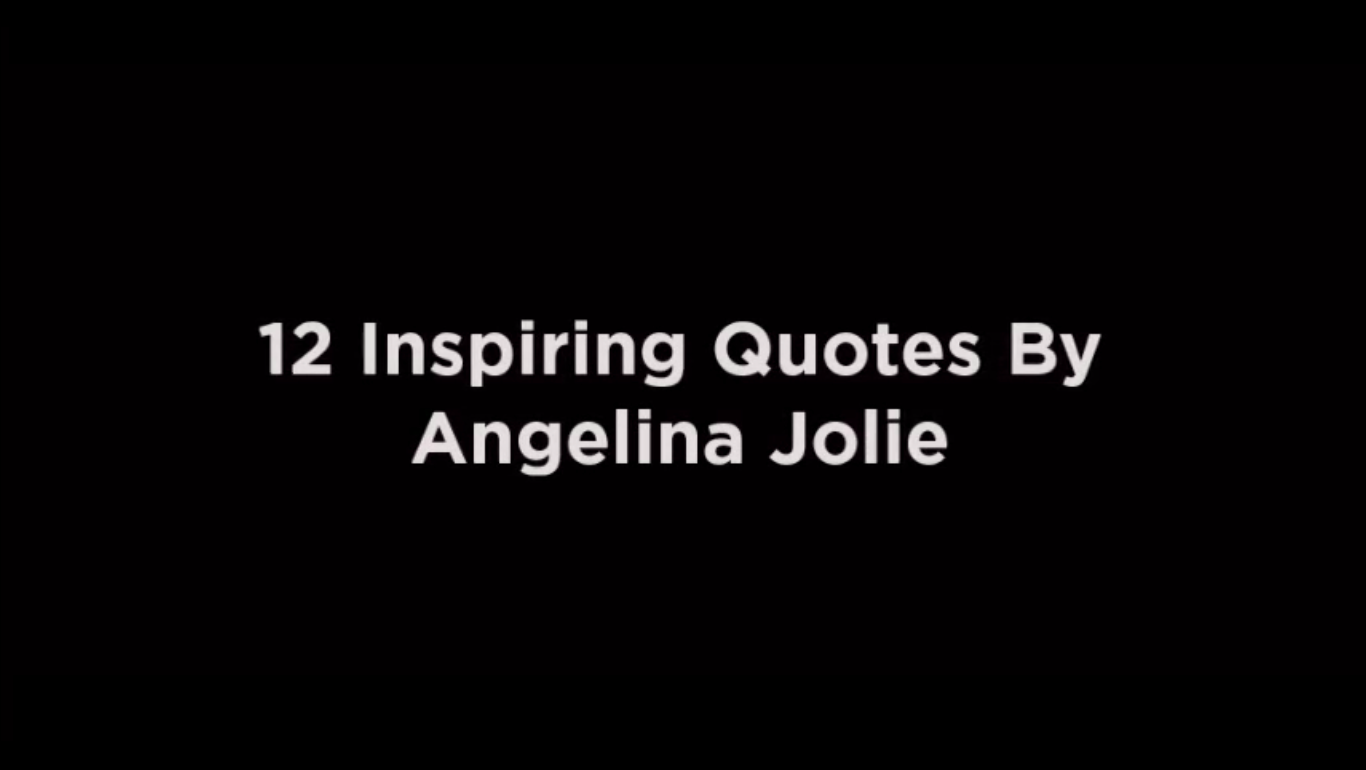 12 Inspiring Quotes By Angelina Jolie [video]