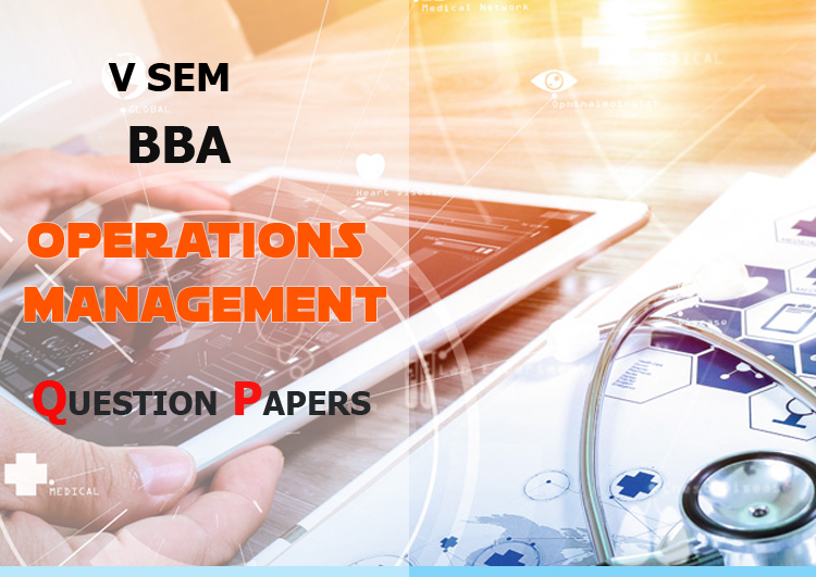 5sem BBA Core Course Operations Management Previous Question Papers