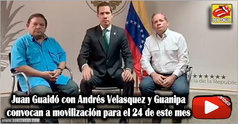 Juan Guaidó con Andrés Velasquez y Guanipa convocan a movilización para el 24 de este mes