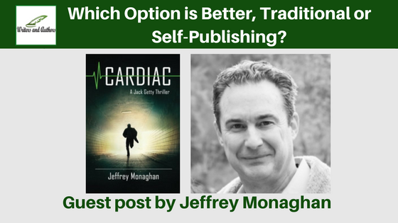Which Option is Better, Traditional or Self-Publishing? Guest post by Jeffrey Monaghan