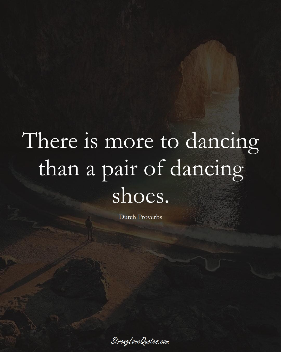 There is more to dancing than a pair of dancing shoes. (Dutch Sayings);  #EuropeanSayings