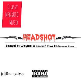"""Music: Samyzi – """"HEADSHOT"""" ft. Waylee X Benny P & Likeness Ynas"""