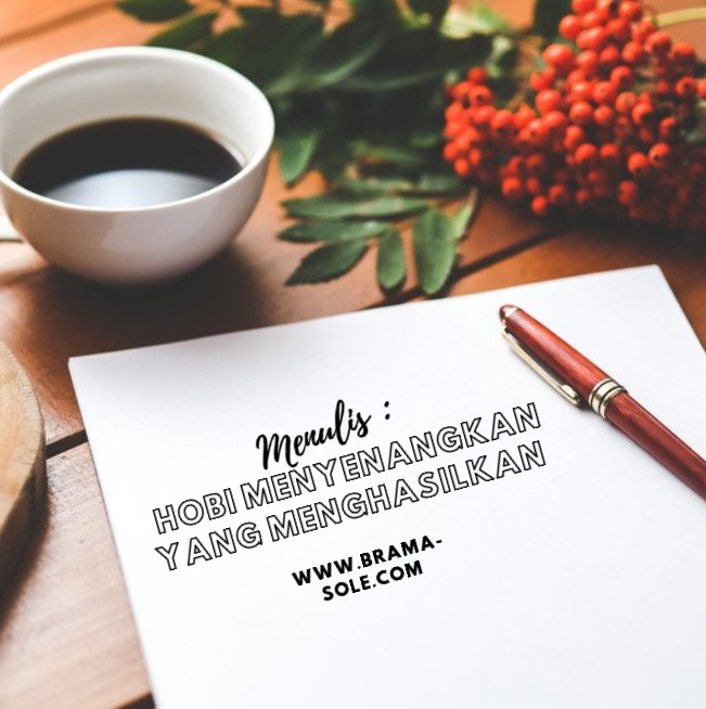 Menulis : Hobi Menyenangkan Yang Menghasilkan