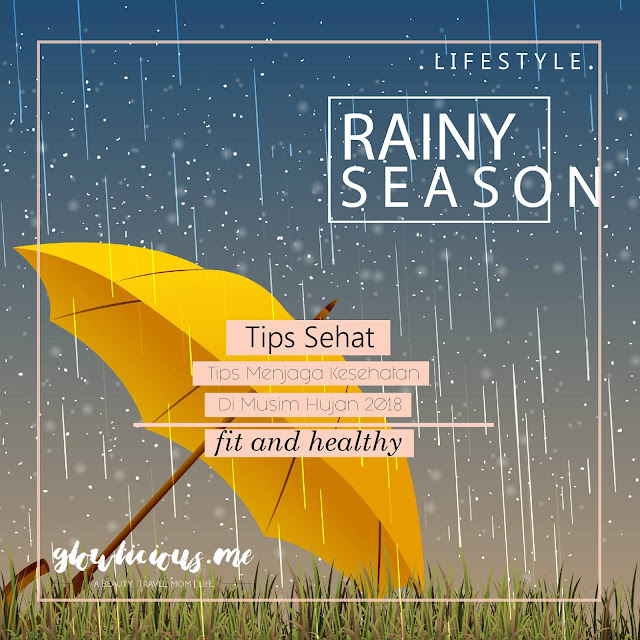 Tips Menjaga Kesehatan Di Musim Hujan 2018
