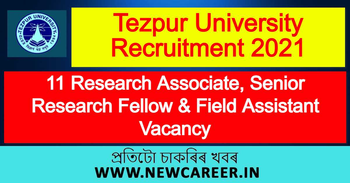 Tezpur University Recruitment 2021 : Apply For 11 Research Associate, Senior Research Fellow And Field Assistant Vacancy