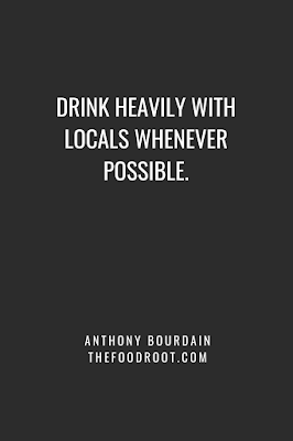 Drink heavily with locals whenever possible.