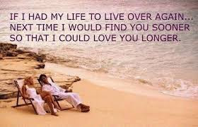 Love Quotes about husband:  if  i had my life to live over again, next time i would find you sooner