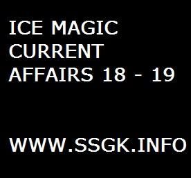 ICE MAGIC CURRENT AFFAIRS 18 - 19