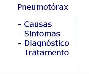 Pneumotórax causas sintomas diagnóstico tratamento prevenção riscos complicações