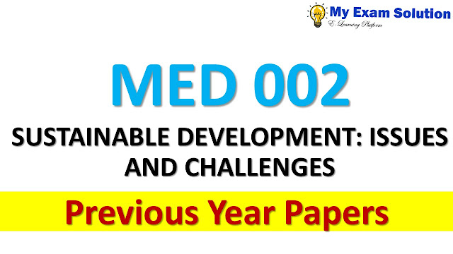 MED 002 SUSTAINABLE DEVELOPMENT: ISSUES AND CHALLENGES Previous Year Papers