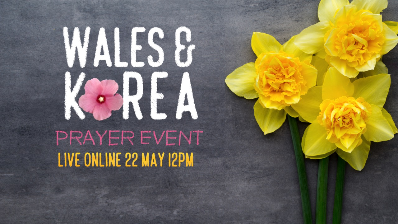 """Image with text reads: """"Wales & Korea Prayer Event. Live Online 22 May 12PM"""""""